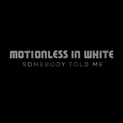 Motionless In White - Somebody Told Me